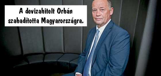 A devizahiteleket Orbán Viktor szabadította Magyarországra.