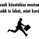 A bank követelése mostantól jóval kevesebb is lehet, mint korábban volt!