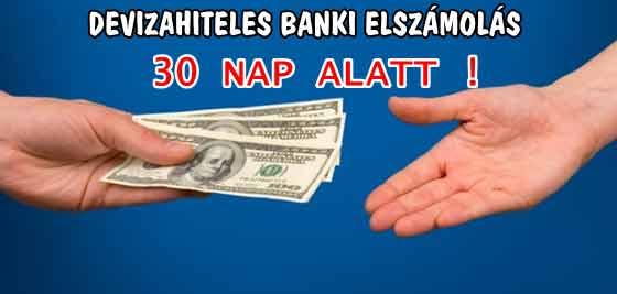 DEVIZAHITELES BANKI ELSZÁMOLÁS 30 NAP ALATT!