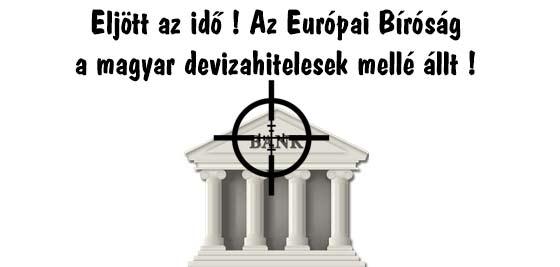 Eljött az idő! Az Európai Bíróság a magyar devizahitelesek mellé állt!