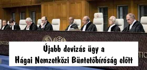 Újabb devizás ügy a Hágai Nemzetközi Büntetőbíróság előtt