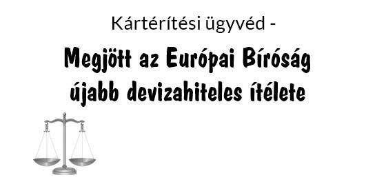 Kártérítési ügyvéd-Megjött az Európai Bíróság újabb devizahiteles ítélete