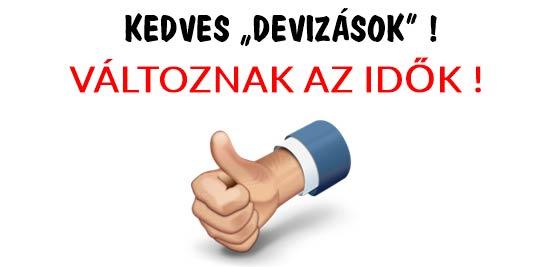 """KEDVES """"DEVIZÁSOK""""! VÁLTOZNAK AZ IDŐK!"""