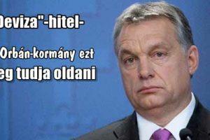 """""""Deviza""""-hitel-az Orbán-kormány ezt meg tudja oldani"""