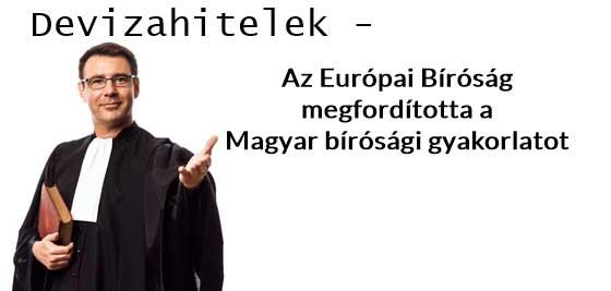 Devizahitelek - Az Európai Bíróság megfordította a Magyar bírósági gyakorlatot.