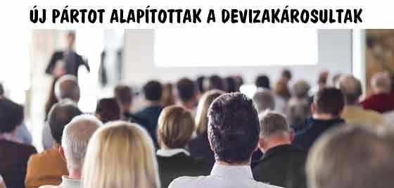 ÚJ PÁRTOT ALAPÍTOTTAK A DEVIZAKÁROSULTAK.