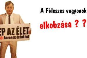 A Fideszes vagyonok elkobzása?