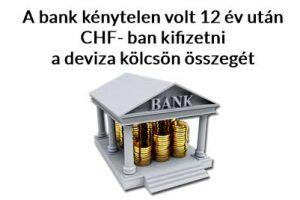 A bank kénytelen volt 12 év után CHF- ban kifizetni a deviza kölcsön összegét