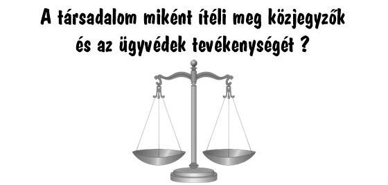 A társadalom miként ítéli meg közjegyzők és az ügyvédek tevékenységét?