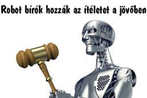 Te elfogadnád egy robot ítéletét? Robot bírók hozzák az ítéletet a jövőben