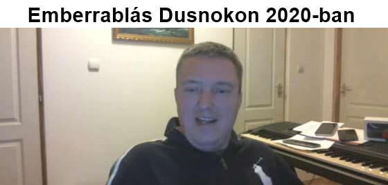 Emberrablás Dusnokon 2020-ban, ez ma megtörténik Magyarországon!