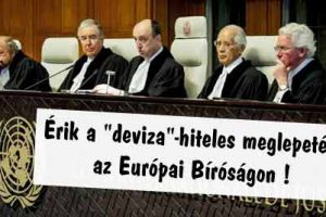 """Érik a """"deviza""""-hiteles meglepetés az Európai Bíróságon!"""