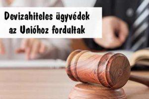 Devizahiteles ügyvédek az Unióhoz fordultak