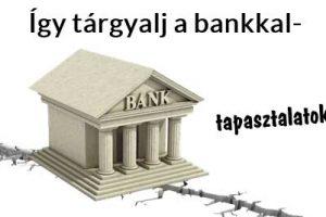 Így tárgyalj a bankkal-tapasztalatok