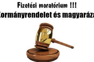 Fizetési moratórium !!! Kormányrendelet és magyarázat.