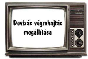 Devizás végrehajtás megállítása a TV erejével