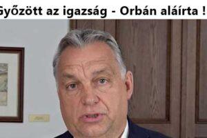 Győzött az igazság és a kitartás-Orbán aláírta!