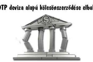 Dr. Csikász Levente ügyvéd, Nemzeti Civil Kontroll, devizahitel, Az OTP deviza alapú kölcsönszerződése elbukott, devizahitel