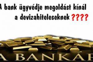 ügyvéd, devizahitel, Nemzeti Civil Kontroll, A bank ügyvédje megoldást kínál a devizahiteleseknek